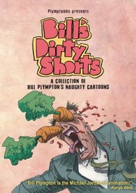 Bill's Dirty Shorts: A Collection of Bill Plympton's Newest Naughty Shorts
