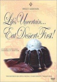 Sweet Addition - Life's Uncertain.Eat Dessert First w/ Danielle Myxter
