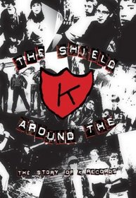 The Shield Around the K - The Story of K Records