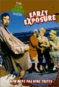 The Tom Green Show: Early Exposure - Raw Meat and Rare Treats