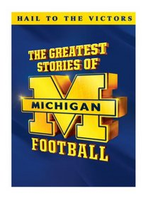 The Greatest Stories of Michigan Football