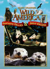 Marty Stouffer's Wild America - Fantastic Follies & Great Escapes