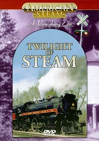 American Steam - A Vanishing Era: Twilight of Steam