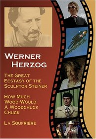 The Great Ecstasy of the Sculptor Steiner/How Much Wood Would a Woodchuck Chuck/La Soufriere)