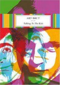 Art Brut: Talking to the Kids