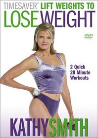 Kathy Smith - Timesaver Lift Weights to Lose Weight