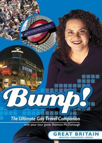 Bump! The Ultimate Gay Travel Companion: Great Britain