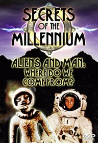 Secrets of the Millennium: Aliens and Man: Where Do We Come From?
