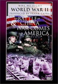 Why We Fight World War II - The Battle of China / War Comes to America