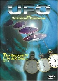 UFO And Paranormal Phenomena: The Mystery Of Life And Death, Part 1