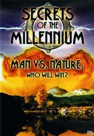 Secrets of the Millennium: Man Vs. Nature: Who Will Win?