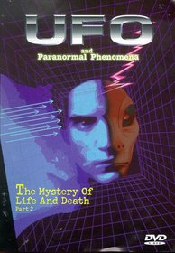 UFO And Paranormal Phenomena: The Mystery Of Life And Death, Part 2