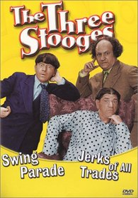 The Jerk of All Trades / Swing Parade (The Three Stooges)