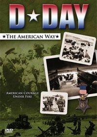 D-Day: The American Way - American Courage Under Fire