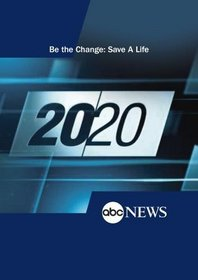 20/20: Be the Change: Save a Life: 12/17/10