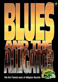 Blues And The Alligator: The First Twenty Years Of Alligator Records