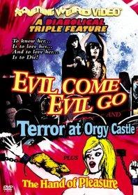 Evil Come Evil Go/Terror at Orgy Castle/The Hand of Pleasure