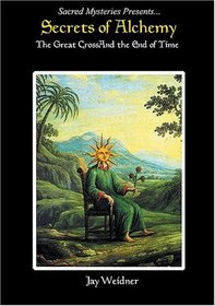 Secrets of Alchemy - The Great Cross and the End of Time by Jay Weidner