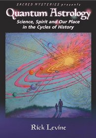 Quantum Astrology: Science, Spirit and Our Place in the Cycles of History