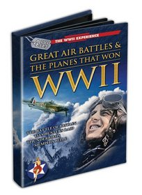 The WWII Experience: Great Air Battles & The Planes That Won WWII