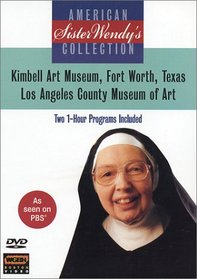Sister Wendy's American Collection: Kimbell Art Museum, Fort Worth, Texas/Los Angeles County Museum