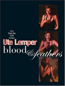 Blood & Feathers - Live From The Cafe Carlyle