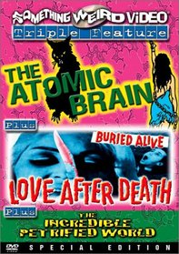 The Atomic Brain/Love After Death/The Incredible Petrified World
