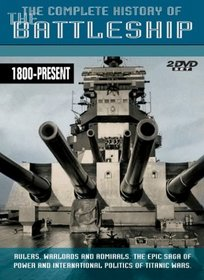 The Complete History of the Battleship: 1800-1916/1800-Present