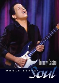 Tommy Castro - Whole Lotta Soul