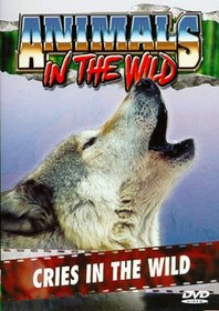 Animals in the Wild: Cries in the Wild