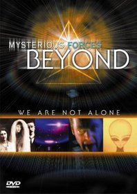 Mysterious Forces Beyond: We Are Not Alone