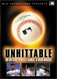 Unhittable - No Hitters, Perfect Games and Near Misses