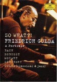 So What?! A Portrait of Friedrich Gulda [DVD Video]