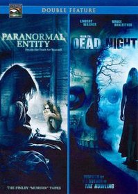 Paranormal Entity & From the Dead of the Night