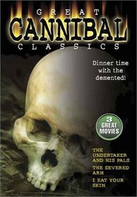 Great Cannibal Classics (The Undertaker And His Pals / The Severed Arm / I Eat Your Skin)