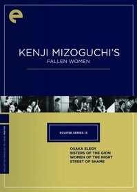 Eclipse Series 13: Kenji Mizoguchi's Fallen Women (Osaka Elegy / Sisters of the Gion / Women of the Night / Street of Shame) - Criterion Collection