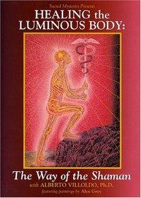 Healing the Luminous Body - The Way of the Shaman with Dr. Alberto Villoldo