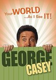 YOUR WORLD AS I SEE IT ! GEORGE CASEY