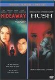 Hideaway (1995) & Hush (2-pack)