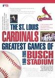 The St. Louis Cardinals - Greatest Games of Busch Stadium 1966-2005