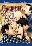 Suicidate Mi Amor