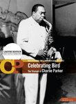 Masters of American Music: Celebrating Bird - The Triumph of Charlie Parker