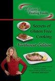 Secrets of Gluten Free Cooking: Northwest Edition