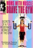 """Moms With Muscle Brave the Gym """"Secrets of a Fun Resistance Workout at the Gym"""""""