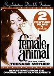 Sexploitation Double Feature: Female Animal/Teenage Mother
