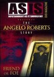 The As Is: The Angelo Roberts Story - Friend or Foe