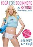 Yoga for Beginners & Beyond: Stretch, Strengthen, Be Stress Free! - Ana Brett & Ravi Singh