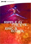 RIPPLE IN THE EYE: The Moving Images of Eric S. Koziol