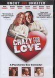 Crazy for Love : A Psychotic Sex Comedy : Uncut and Unrated