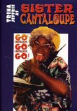 Sister Cantaloupe: Go Cantaloupe, Go Cantaloupe, Go